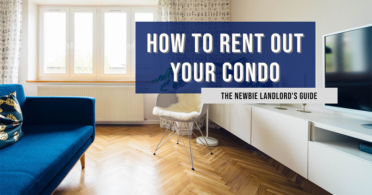 The Newbie Landlord S Guide How To Rent Out Your Condo Bluenest Blog